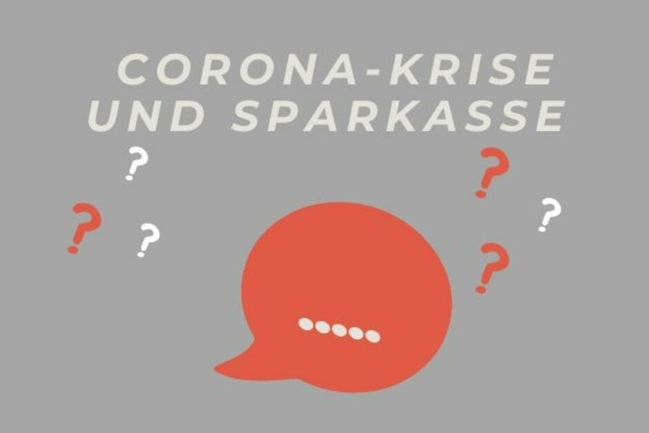 Unsere Antworten auf eure Fragen zur Corona-Krise und der Sparkasse